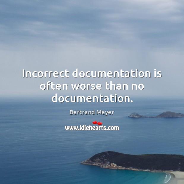 Image, Incorrect documentation is often worse than no documentation.