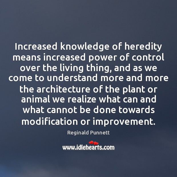 Increased knowledge of heredity means increased power of control over the living Image