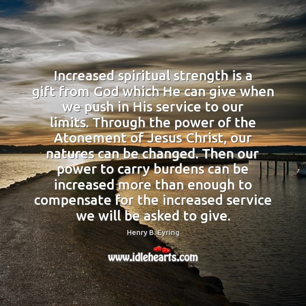 Increased spiritual strength is a gift from God which He can give Henry B. Eyring Picture Quote
