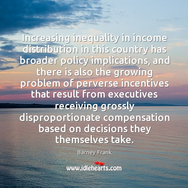 Image, Increasing inequality in income distribution in this country has broader policy implications