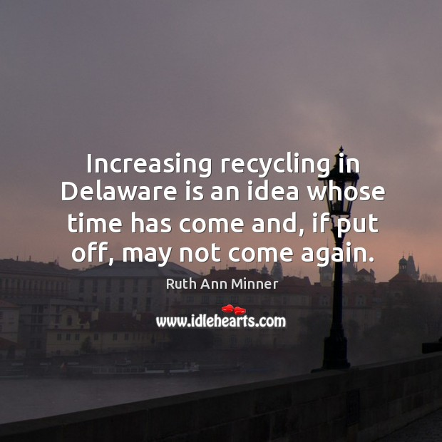 Image, Increasing recycling in delaware is an idea whose time has come and, if put off, may not come again.