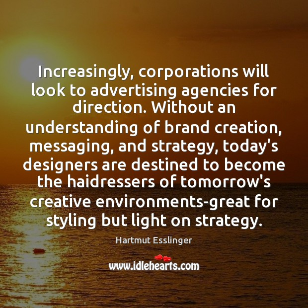 Image, Increasingly, corporations will look to advertising agencies for direction. Without an understanding