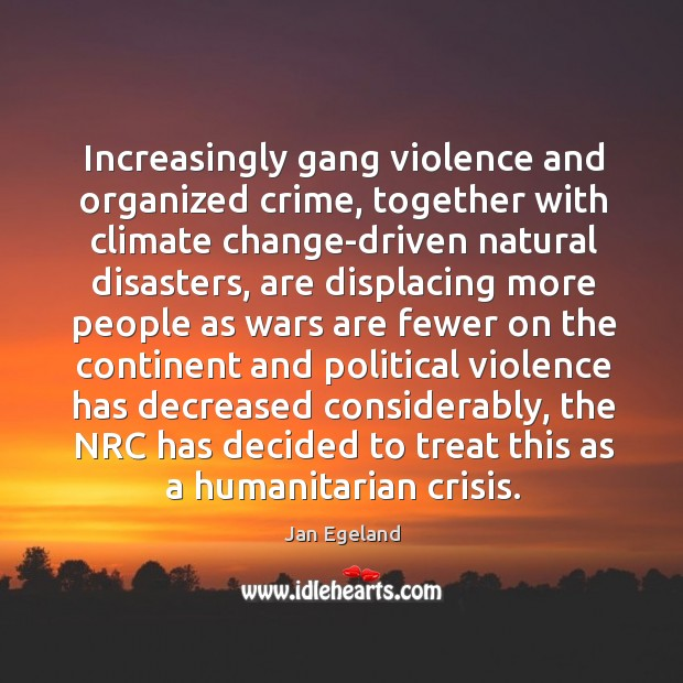 Increasingly gang violence and organized crime, together with climate change-driven natural disasters, Jan Egeland Picture Quote