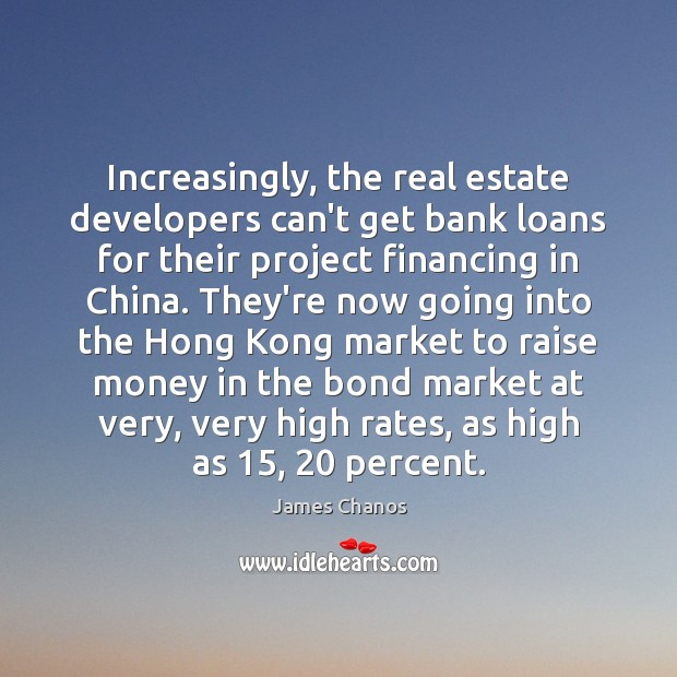 Increasingly, the real estate developers can't get bank loans for their project Real Estate Quotes Image