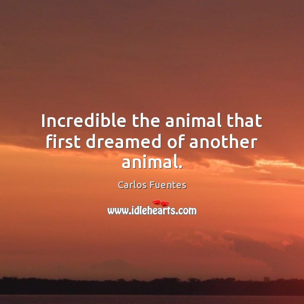 Image, Incredible the animal that first dreamed of another animal.