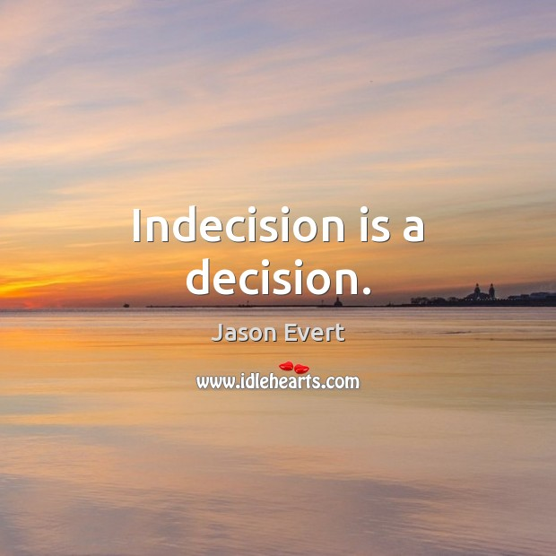 Indecision is a decision. Image