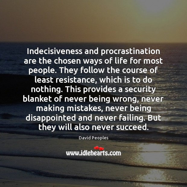 Indecisiveness and procrastination are the chosen ways of life for most people. Procrastination Quotes Image
