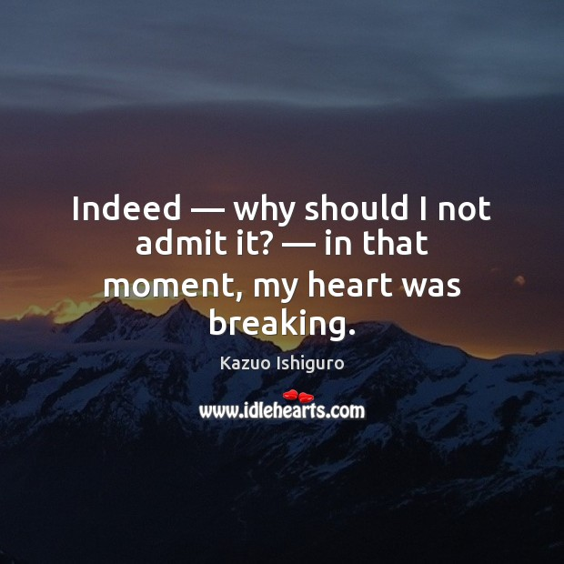 Image, Indeed — why should I not admit it? — in that moment, my heart was breaking.