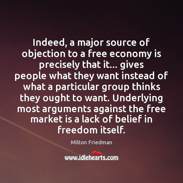 Indeed, a major source of objection to a free economy is precisely Milton Friedman Picture Quote