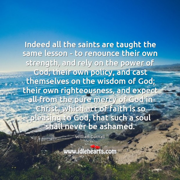 Indeed all the saints are taught the same lesson – to renounce William Gurnall Picture Quote