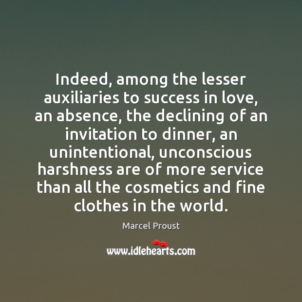 Image, Indeed, among the lesser auxiliaries to success in love, an absence, the