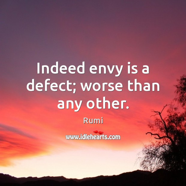 Indeed envy is a defect; worse than any other. Envy Quotes Image