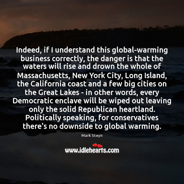 Indeed, if I understand this global-warming business correctly, the danger is that Mark Steyn Picture Quote
