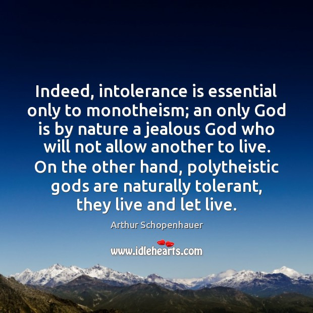 Image, Indeed, intolerance is essential only to monotheism; an only God is by