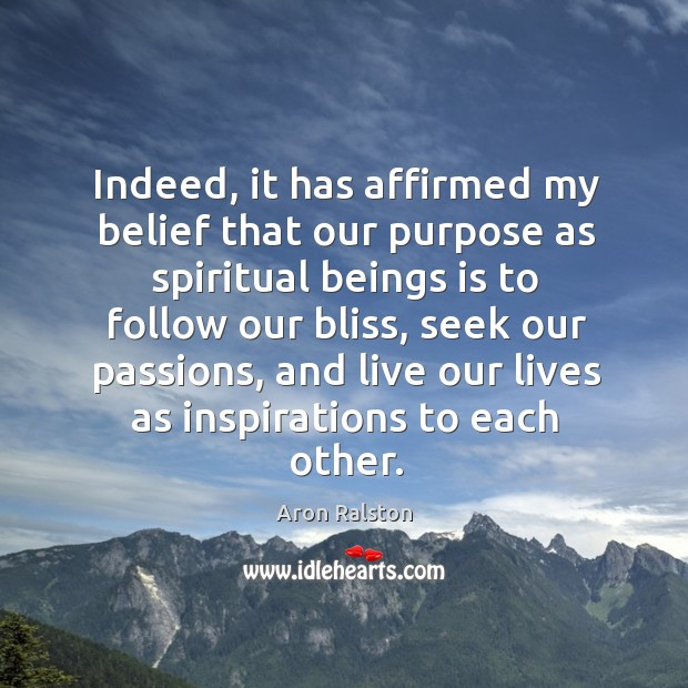 Image, Indeed, it has affirmed my belief that our purpose as spiritual beings