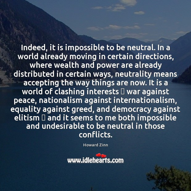 Indeed, it is impossible to be neutral. In a world already moving Image
