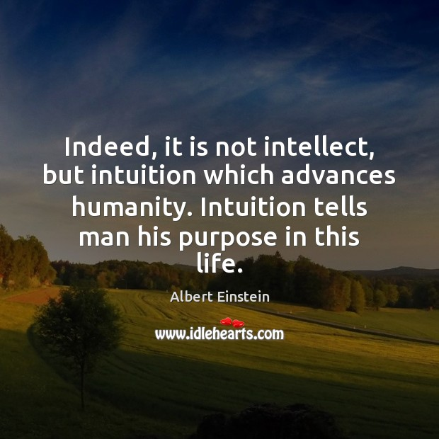 Image, Indeed, it is not intellect, but intuition which advances humanity. Intuition tells