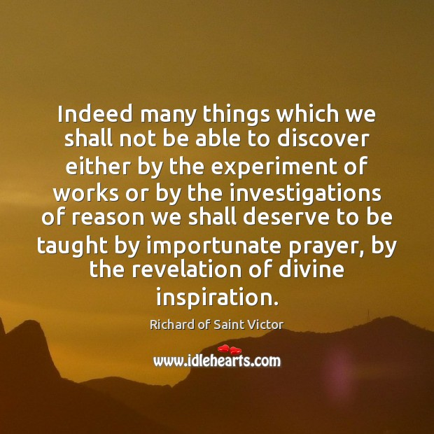 Indeed many things which we shall not be able to discover either Image