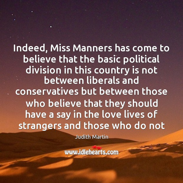 Indeed, Miss Manners has come to believe that the basic political division Image