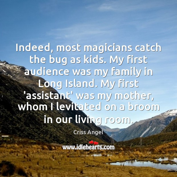 Image, Indeed, most magicians catch the bug as kids. My first audience was