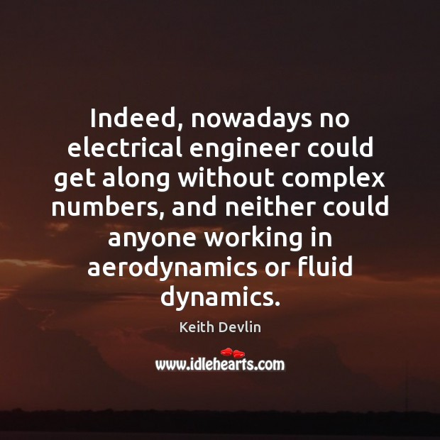 Image, Indeed, nowadays no electrical engineer could get along without complex numbers, and