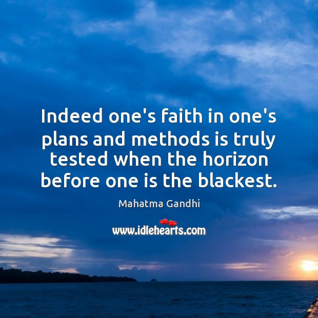 Image, Indeed one's faith in one's plans and methods is truly tested when