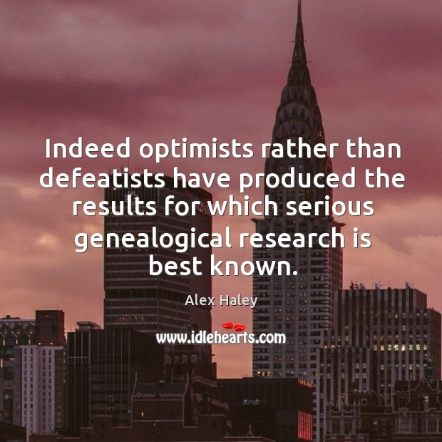 Image, Indeed optimists rather than defeatists have produced the results for which serious