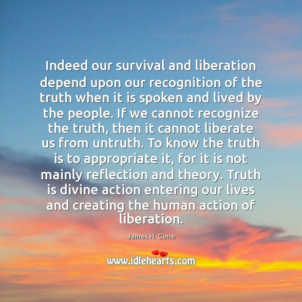 Indeed our survival and liberation depend upon our recognition of the truth Liberate Quotes Image