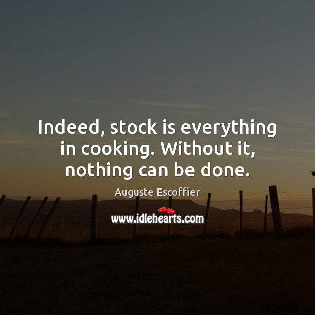 Image, Indeed, stock is everything in cooking. Without it, nothing can be done.