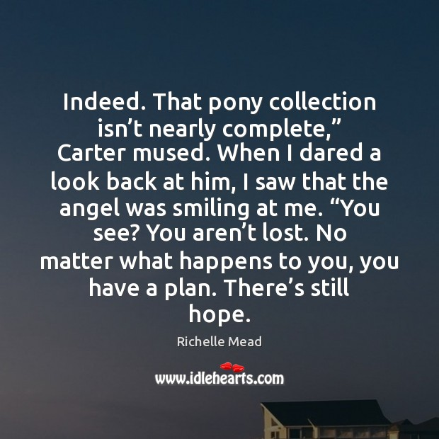 "Image, Indeed. That pony collection isn't nearly complete,"" Carter mused. When I"