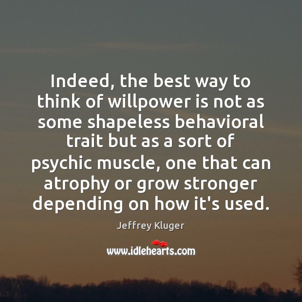 Image, Indeed, the best way to think of willpower is not as some