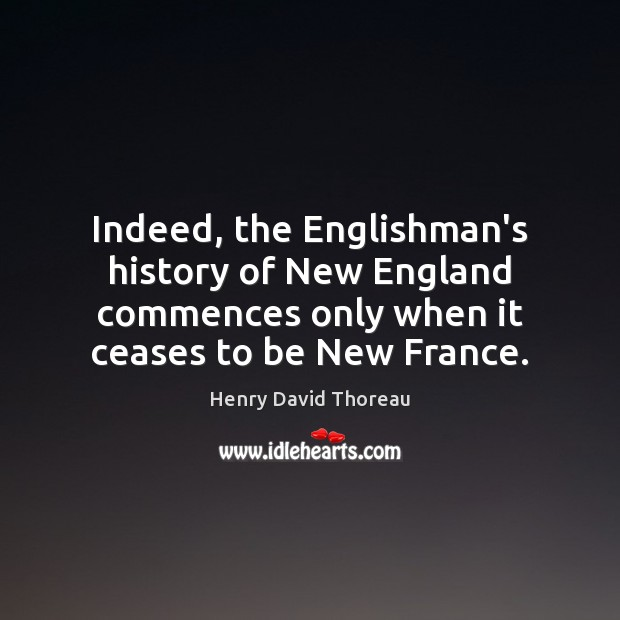 Indeed, the Englishman's history of New England commences only when it ceases Image