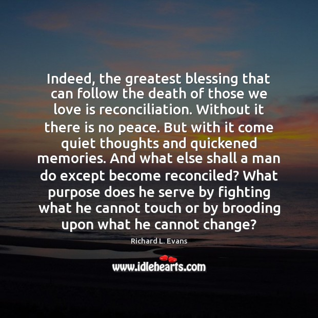 Indeed, the greatest blessing that can follow the death of those we Richard L. Evans Picture Quote