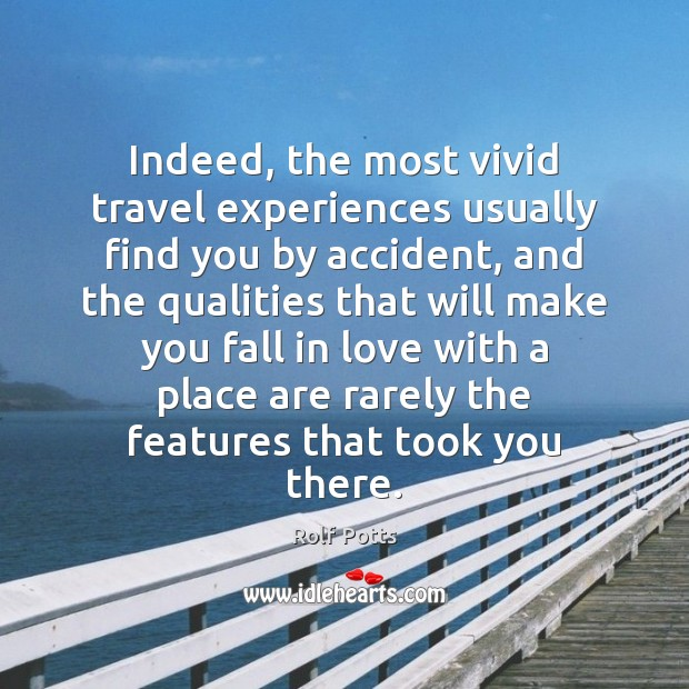 Indeed, the most vivid travel experiences usually find you by accident, and Rolf Potts Picture Quote