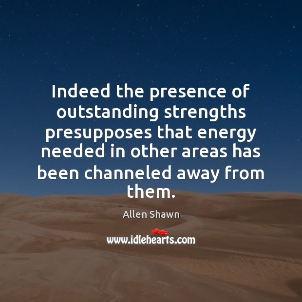 Image, Indeed the presence of outstanding strengths presupposes that energy needed in other