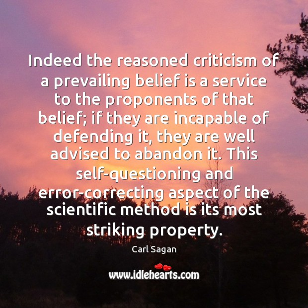 Indeed the reasoned criticism of a prevailing belief is a service to Belief Quotes Image