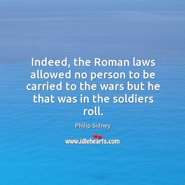Indeed, the Roman laws allowed no person to be carried to the Image