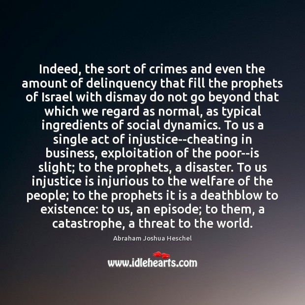 Indeed, the sort of crimes and even the amount of delinquency that Abraham Joshua Heschel Picture Quote