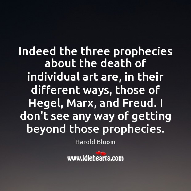 Indeed the three prophecies about the death of individual art are, in Image