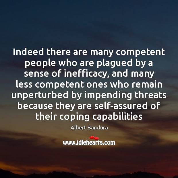 Indeed there are many competent people who are plagued by a sense Albert Bandura Picture Quote