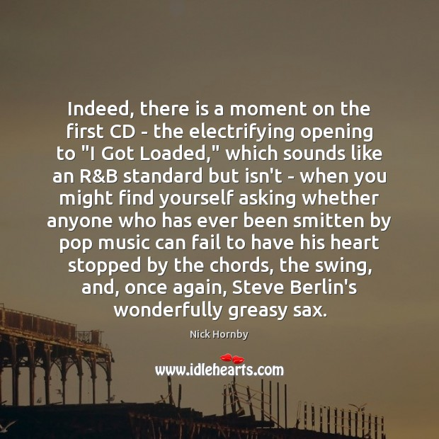 Indeed, there is a moment on the first CD – the electrifying Nick Hornby Picture Quote