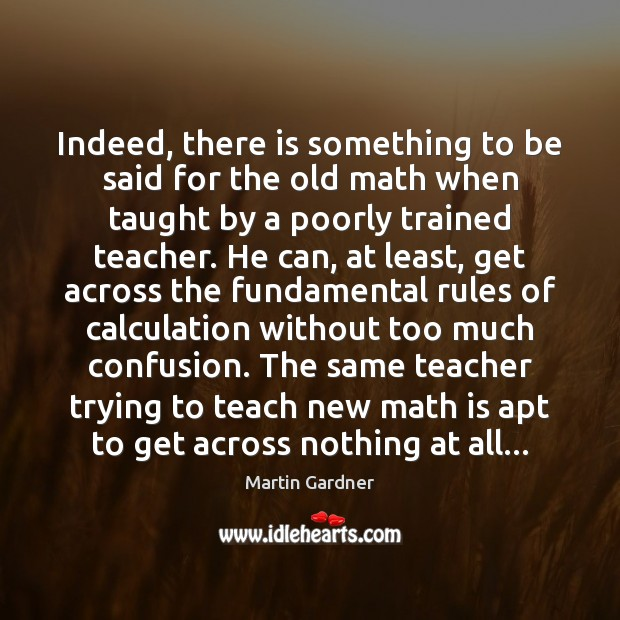 Indeed, there is something to be said for the old math when Martin Gardner Picture Quote