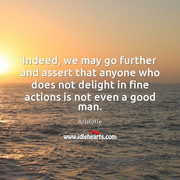Indeed, we may go further and assert that anyone who does not Men Quotes Image