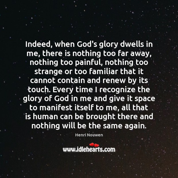 Indeed, when God's glory dwells in me, there is nothing too far Henri Nouwen Picture Quote