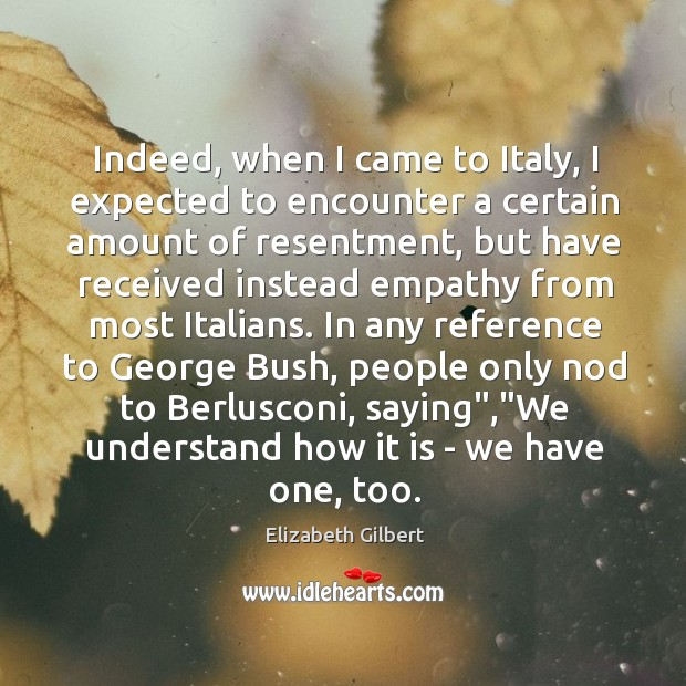 Image, Indeed, when I came to Italy, I expected to encounter a certain