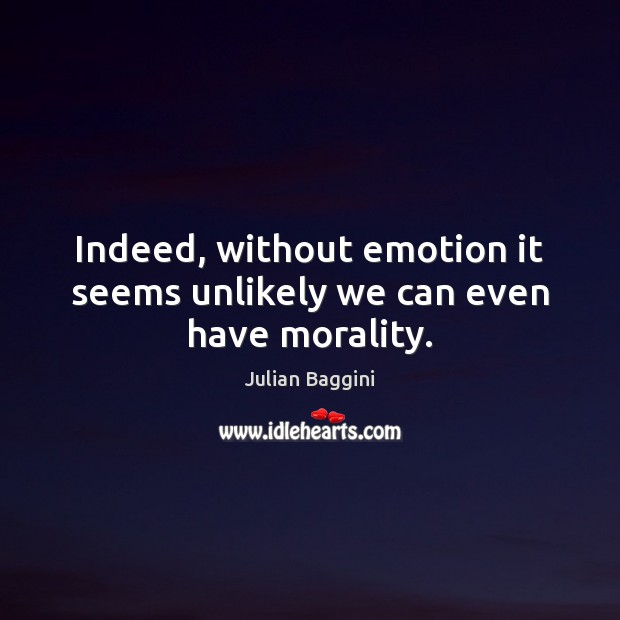 Image, Indeed, without emotion it seems unlikely we can even have morality.