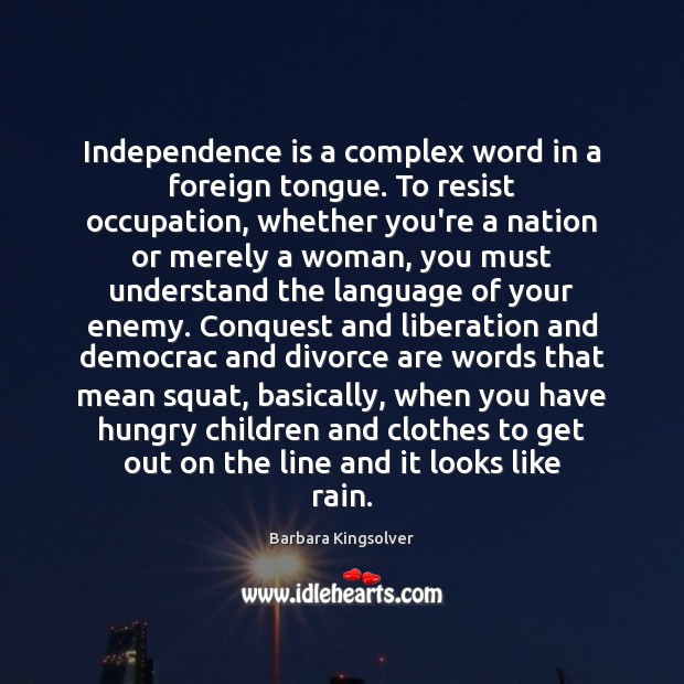 Independence is a complex word in a foreign tongue. To resist occupation, Image