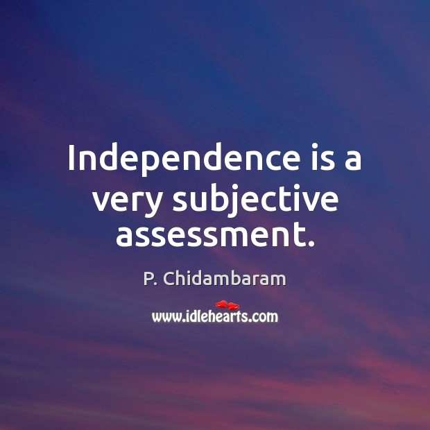 Independence is a very subjective assessment. Independence Quotes Image