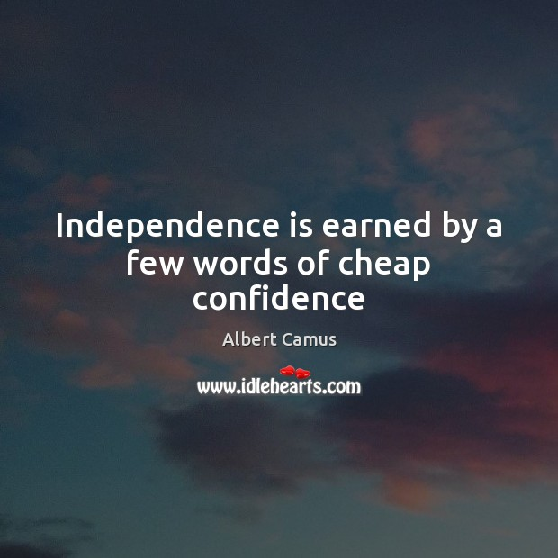 Independence is earned by a few words of cheap confidence Image