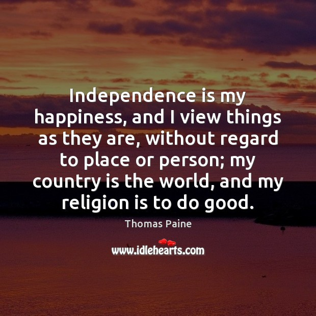 Independence is my happiness, and I view things as they are, without Independence Quotes Image